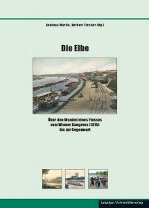 Die Elbe - Über den Wandel eines Flusses vom Wiener Kongress (1815) bis zur Gegenwart