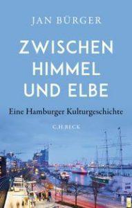 Zwischen Himmel und Elbe - Eine Hamburger Kulturgeschichte